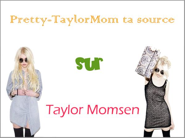 Ta nouvelle source francophone sur la belle et talentueuse Taylor Momsen; Pretty-TaylorMom !