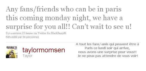 Tweets de Taylor. J'aimerais vraiment savoir qu'elle est la surprise. En tout cas c'est super dommage, je peux pas être à Paris!