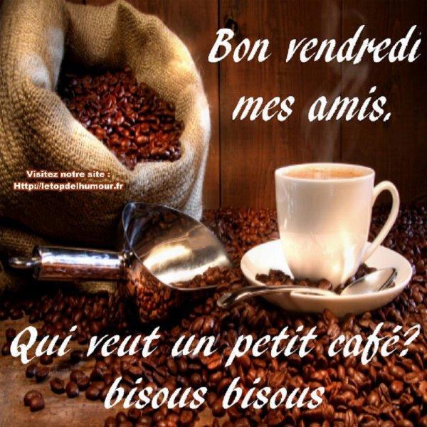 BON VENDREDI  UN PETIT CAFE  DESOLE J'AI PAS DE THE