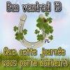 BON VENDREDI 13 A TOUS