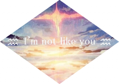 ☾ I'm not like you ☽