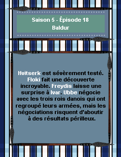 ------- Saison 5 - Épisode 18 : Baldur------- ------- -Création- ↓  -Décoration- ↓ -Gifs- ↓ -Voir l'épisode- ↓  -Stills------