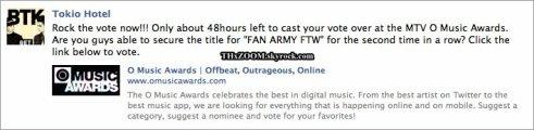 """Facebook Tokio Hotel ______________Rockez les votes maintenant! Il reste seulement 48h pour voter au MTV O MUSIC Awards. Les gars, êtes-vous en mesure d'obtenir le titre de """"FAN ARMY FTW"""" pour la deuxième fois d'affilée? Cliquez ici pour voter."""