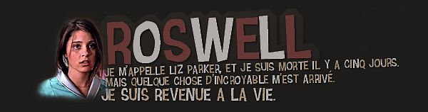 ✿ Séries Télé  ¦ Roswell   - Sommaire -