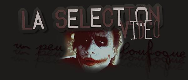 La Sélection Vidéo - Un Peu  Loufoque   - Sommaire -