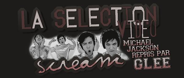 La Sélection Vidéo GLEE - SCREAM Par Artie & Mike  { Michael Jackson }   - Sommaire -