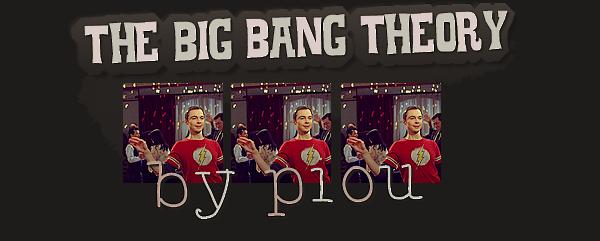 The Big Bang Théory C'est Le Gros Coup de ♥ The Big Bang Théory C'est Le Gros Coup de ♥ The Big Bang Théory C'est Le Gros Coup de ♥   - Sommaire -