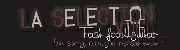 La Sélection Vidéo - Fast Food Guitar   - Sommaire -