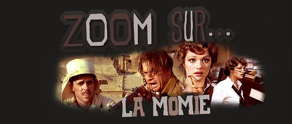 """Zoom sur... ¦ """"La Momie"""" -   { Rick O'Connell Evi & Jonatan }    - Sommaire -"""