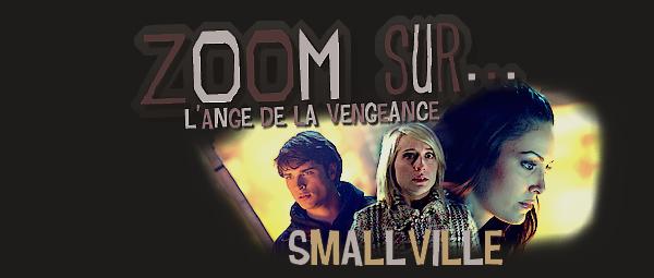 "Zoom sur... ¦ ""Smallville"" -   { Clark & Chloe Saison 05 ""Vengeance"" }   - Sommaire -"