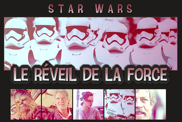 The Movie's ¦  Star Wars - Le Réveil de la Force   - Sommaire -