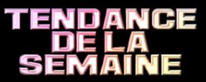 TENDANCES SEMAINE N°1