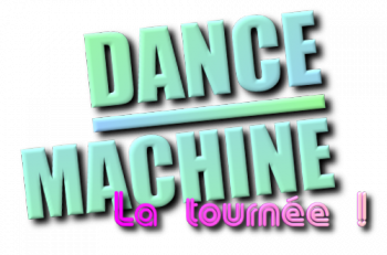 DANCE MACHINE - La tournée !
