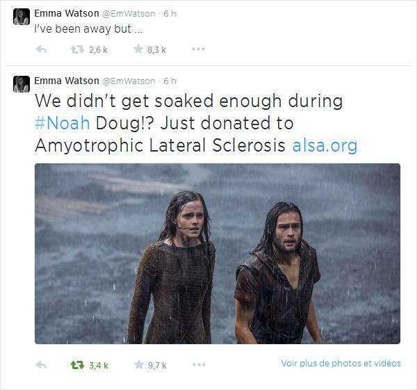 •• Récemment, Douglas Booth (qui a joué dans Noé avec Emma), avait nominé la jeune anglaise pour faire le ALS Ice Bucket Challenge. Emma n'ayant pas pu relever le défi sous les 24h, n'étant pas chez elle (d'où le premier tweet : « J'étais loin mais… »), elle a décidé de relever le défi à sa manière ! En effet, Emma a ensuite tweeté : « N'avons nous pas été assez trempé pendant Noé Doug ? Je viens juste de faire un don pour la Sclérose Latérale Amyotrophique » (Sclérose Latérale Amyotrophique étant l'association pour laquelle le Ice Bucket Challenge se mobilise). Voilà une belle manière de relever le défi !