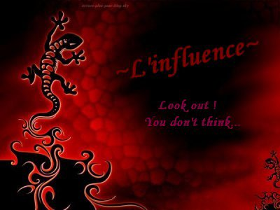 ~*~ L'influence ~*~