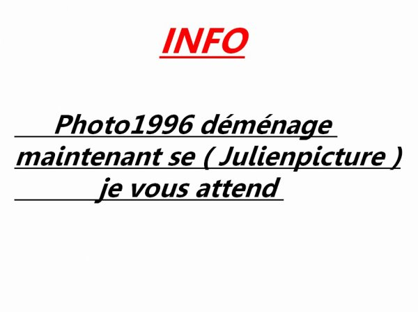 INFO : Photo1996 Déménage maintenant se ( Julienpicture ) JE VOUS ATTEND