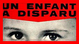 """DISPARITIONS D'ENFANTS"" - ""ENFANTS DISPARUS NON RETROUVES"" - ""KIDNAPPINGS"" - ""ENLEVEMENTS &TENTATIVES D'ENLEVEMENTS D'ENFANTS"""
