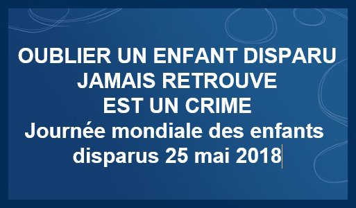 25 mai 2018  Journée internationale des enfants disparus