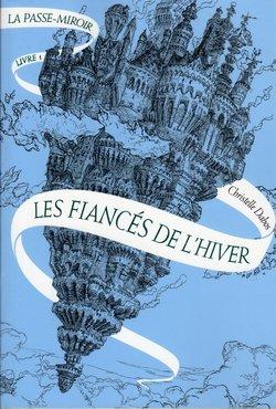 Critique livre : La Passe Miroir, les fiancés de l'hiver (Christelle Dabos)