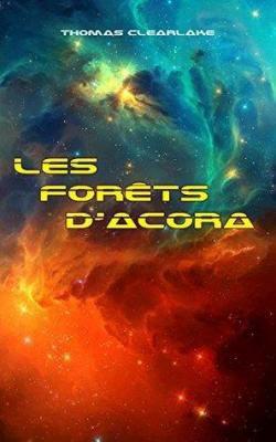 Au delà des étoiles : Les forêts d'Acora (Thomas Clearlake)