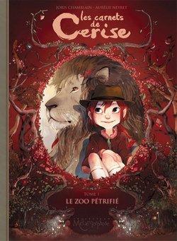 Les Carnets de Cerise, Tome 1 : Le Zoo pétrifié (Joris Chamblain/Aurélie Neyret)