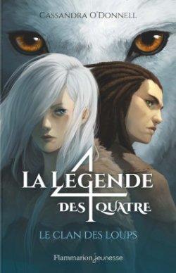La légende des Quatre : Le clan des loups T1 (Cassandra O'Donnell)