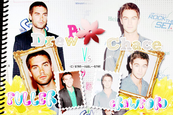 ♥Drew Fuller VS Chace Crawford ♥Création : Sambe01