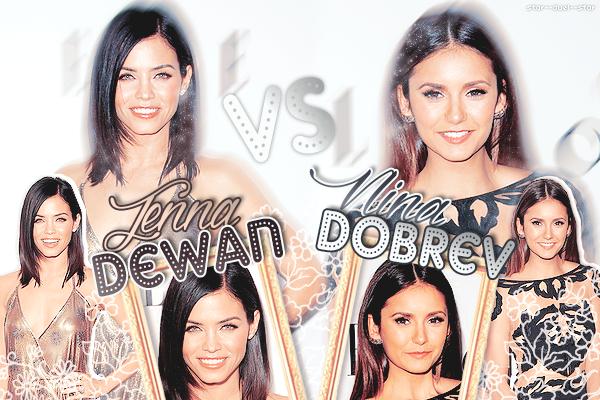 ♥Jenna Dewan VS Nina Dobrev ♥Création : NewGirlWorld