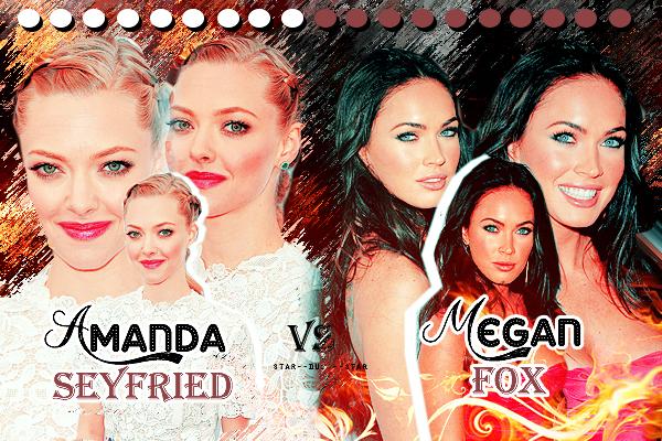 ♥Amanda Seyfried VS Megan Fox ♥Création : AmazingShowTv