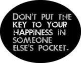 Ne met pas les clefs de ton bonheur dans la poche de quelqu'un d'autre.