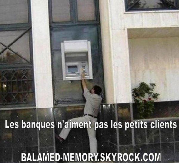 HUMOUR DE LA SEMAINE : Les banques n'aiment pas les petits clients