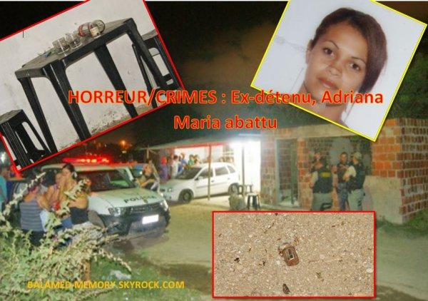 HORREUR/CRIMES : Ex-détenu, Adriana Maria abattu