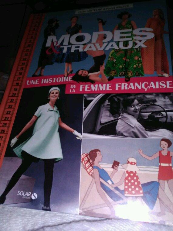Superbe trouvaille hier.....ce tress beau livre de 237 pages, Modes et Travaux, une histoire de la femme française