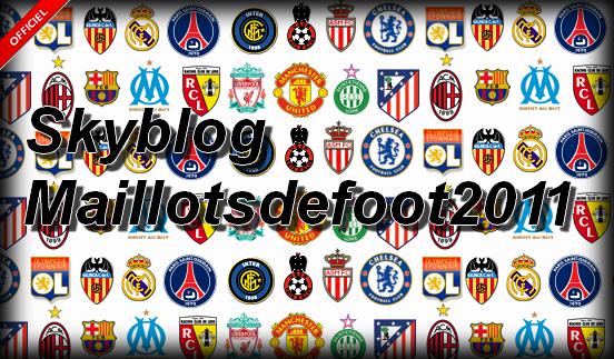 Blog de maillotsdefoot2011