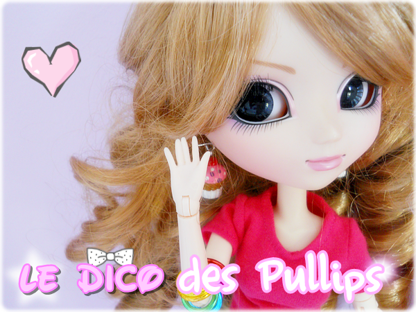~ ☆ Le Dico des Pullips ☆ ~
