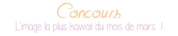 Concours : Quelle image sera élue image la plus kawaii du mois de mars ?