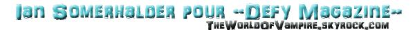 Ian Somerhalder pour Defy Magazine : Automne 2012 - 01/09