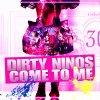 DIRTY NINOS COME TO ME