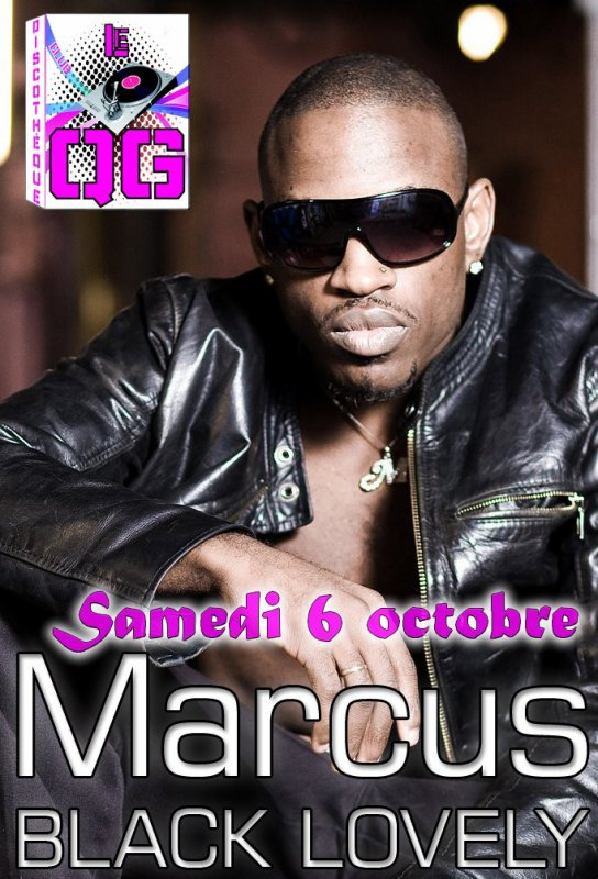 Marcus BLACK LOVELY SERA EN SHOW EXPLOSIF ET EXCLUSIF !!!!!!!!!!!  LE 6 OCTOBRE A CHAUMONT (52 ) AU QG discothèque.....