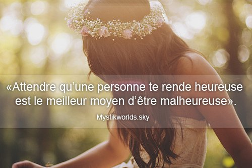 «Attendre qu'une personne te rende heureuse est le meilleur moyen d'être malheureuse».