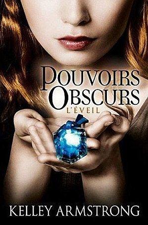 Pouvoirs obscurs (tomes 1, 2 et 3 de Kelley Armstrong)