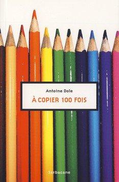 Avis sur : A copier 100 fois ( de Antoine Dole)