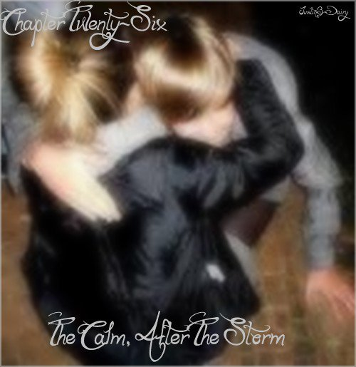 Chapter Twenty-Six  - The Calm, After The Storm
