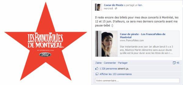 Francofolies de Montréal : Il reste des billets ! Coeur de Pirate donne en effet deux concerts, les 12 et 15 Juin. Elle annonce d'ailleurs que se seront  les derniers avant longtemps, compte tenu du petit pirate dans son ventre !