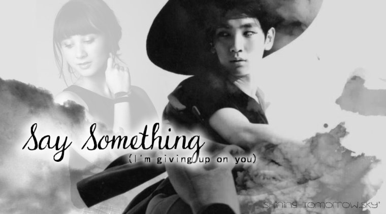 One-Shot : Say Something (I'm giving up on you)