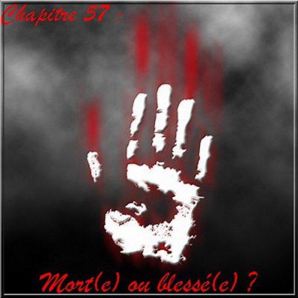 Chapitre 57 : Mort(e) ou blessé(e)  ?