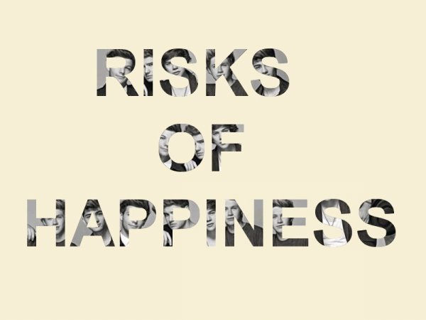 Risks of Happiness