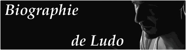 - Biographie de Ludo -