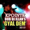 KPOINTK Dub DJ ILLAN'S - GYAL DEM !! (www.djillans974.skyblog.com) (2010)