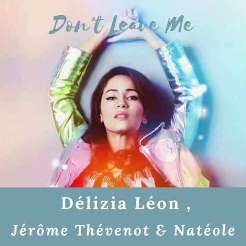 Délizia Léon , Jérôme Thévenot & Natéole - Don't Leave Me (Ghosty RMX 2020) Musique Kygo style